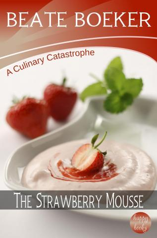 Cover The Strawberry Mousse by Beate Boeker A Culinary Catastrophe short story Hamburg Germany